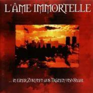 L'AME IMMORTELLE - ...In Einer Zukunft Aus Tränen Und Stahl